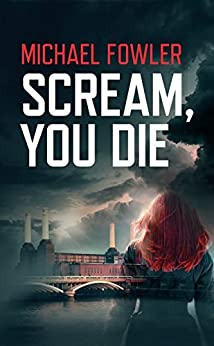 Scream, You Die: A news series from  the best selling author of DS Hunter Kerr (A DS Scarlett Macey Novel) by [Fowler, Michael]