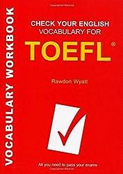 Check Your English Vocabulary for TOEFL: All you need to pass your exams (Check Your Vocabulary) by Rawdon Wyatt (2008-07-22)