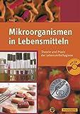 Mikroorganismen in Lebensmitteln: Theorie und Praxis der Lebensmittelhygiene