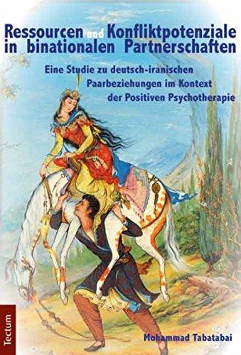Ressourcen und Konfliktpotenziale in binationalen Partnerschaften: Eine Studie zu deutsch-iranischen Paarbeziehungen im Kontext der Positiven Psychotherapie