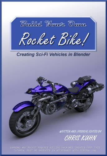Build Your Own Rocket Bike: Sci-Fi Modeling in Blender (English Edition) por Christopher Kuhn