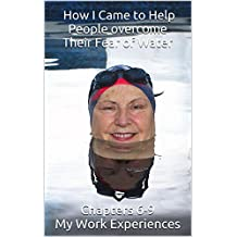 HOW I CAME TO HELP PEOPLE OVERCOME THEIR FEAR OF THE WATER (My Work Experiences Book 2) (English Edition)