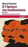 L'avènement de la démocratie (Tome 3) - À l'épreuve des totalitarismes  (1914-1974) par Gauchet