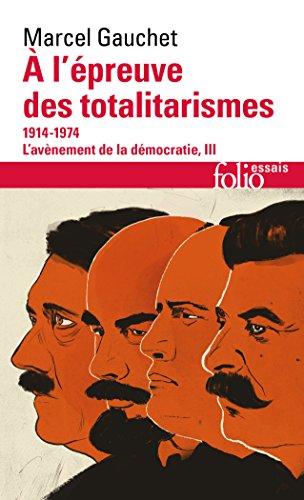 L'avènement de la démocratie : Tome 3, A l'épreuve des totalitarismes 1914-1974