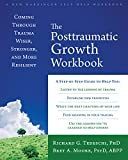 The Post-Traumatic Growth Workbook: Coming Through Trauma Wiser, Stronger, and More Resilient