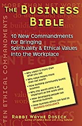 The Business Bible: 101 New Commandments for Bringing Spirituality and Ethical Values into the Workplace: 10 New Commandments for Bringing Spirituality and Ethical Values into the Workplace