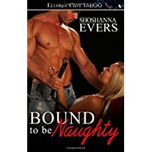 Bound to Be Naughty: Ellora's Cave by Shoshanna Evers (2011-09-28)