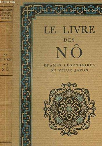 LE LIVRE DES NÔ - DRAMES LEGENDAIRES DU VIEUX JAPON. PDF Books