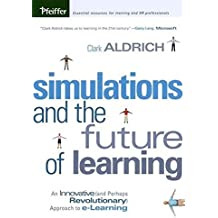 Simulations and the Future of Learning: An Innovative (and Perhaps Revolutionary) Approach to e-Learning by Clark Aldrich (2003-09-19)