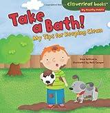 Take a Bath!: My Tips for Keeping Clean (Cloverleaf Books: My Healthy Habits)