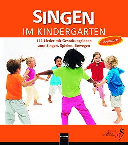 Singen im Kindergarten. Allgemeine Ausgabe: 111 Lieder mit Gestaltungsideen zum Singen, Spielen, Bewegen