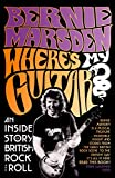 Where's My Guitar?: An Inside Story of British Rock and Roll (English Edition)