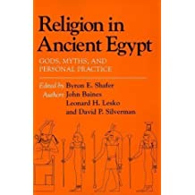 Religion in Ancient Egypt: Gods, Myths, and Personal Practice by Byron E. Shafer Published by Cornell University Press (1991) Paperback