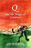 Q and the Magic of Grammar (Second Edition, 2017)