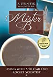 Front cover for the book Mister B: Living With a 98 Year Old Rocket Scientist by A. L. Byk