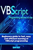 VBScript: Programming Success in a Day: Beginner's Guide to Fast, Easy and Efficient Learning of VBScript Programming (VBScript, ADA, ASP.NET, C#, ADA ... Programming, C++, C) (English Edition)