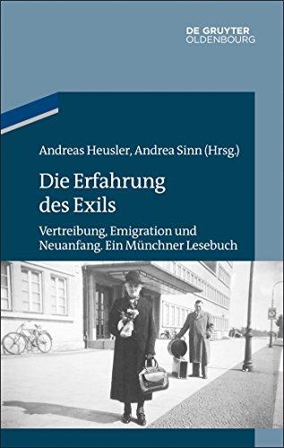 Die Erfahrung des Exils: Vertreibung, Emigration und Neuanfang. Ein Münchner Lesebuch (Studien zur Jüdischen Geschichte und Kultur in Bayern)
