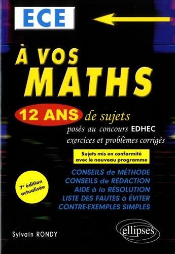 A vos maths ! 12 ans de sujets corrigs poss au concours EDHEC de 2006  2017 - ECE - 7e dition actualise