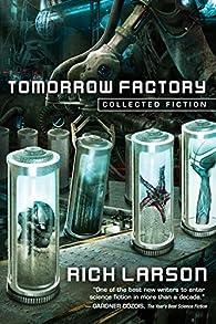 Tomorrow Factory: Collected Fiction par Rich Larson