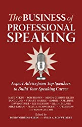 The Business of Professional Speaking: Expert Advice From Top Speakers To Build Your Speaking Career (English Edition)