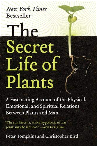 The Secret Life of Plants: A Fascinating Account of the Physical, Emotional, and Spiritual Relations Between Plants and Man por Peter Tompkins
