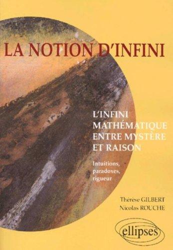 La notion d'infini : L'infini mathématique entre mystère et raison, intuitions, paradoxes, rigueur par Thérèse Gilbert
