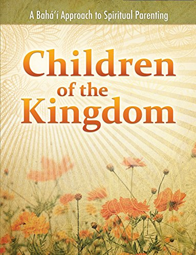 Children of the Kingdom: A Baha'i Approach to Spiritual Parenting por Daun Miller