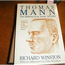 Thomas Mann: The Making of an Artist, 1875-1911 by Richard Winston (1990-10-06)