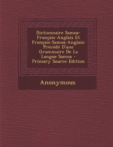 Dictionnaire Samoa-Francais-Anglais Et Francais-Samoa-Anglais: Precede D'Une Grammaire de La Langue Samoa - Primary Source Edition par Anonymous