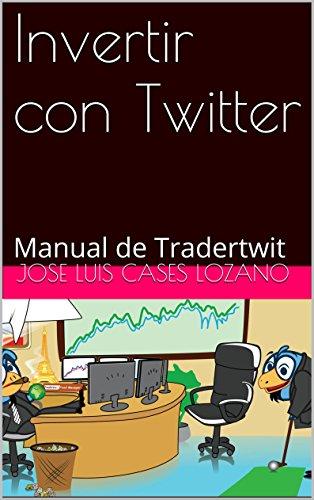 Invertir con Twitter: Manual de Tradertwit