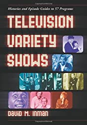 Television Variety Shows: Histories and Episode Guides to 57 Programs
