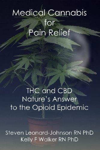 Medical Cannabis for Pain Relief: THC and CBD Nature's Answer to the Opioid Epidemic by Steven Leonard-Johnson RN PhD (2016-05-29)
