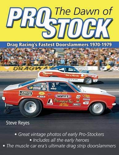 The Dawn of Pro Stock: Drag Racing's Fastest Doorslammers 1970-1979 por Steve Reyes