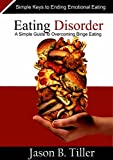 Eating Disorders: A Simple Guide to Overcoming Binge Eating; Simple Keys to Ending Emotional Eating (English Edition)