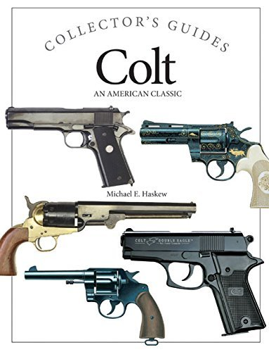 Colt: An American Classic (Collector's Guides) by Michael E. Haskew (2015-08-19)