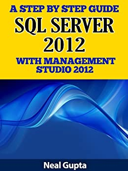 A Step By Step Guide to SQL Server 2012 With Management Studio 2012 (English Edition) von [Gupta, Neal]