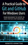Geschenkideen A Practical Guide to Git and GitHub for Windows Users: From Beginner to Expert in Easy Step-By-Step Exercises (English Edition)