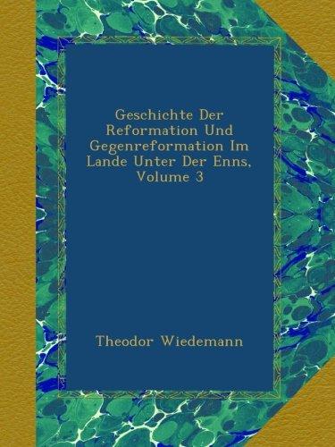 Geschichte Der Reformation Und Gegenreformation Im Lande Unter Der Enns, Volume 3