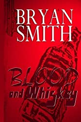 Blood and Whiskey by Bryan Smith (2013-09-04)