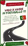 Vado a vivere in Portogallo?!: Tutti i segreti per trasferirsi in Portogallo senza errori passo a passo (Italian Edition)