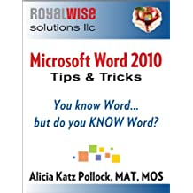 Microsoft Word 2010 Tips and Tricks: You know Word, but do you KNOW Word?