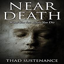 Near Death: What You See Before You Die