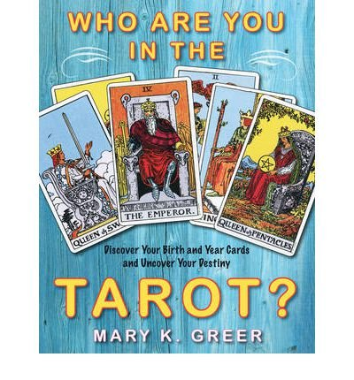 [(Who are You in the Tarot?: Discover Your Birth and Year Cards and Uncover Your Destiny)] [Author: Mary K. Greer] published on (October, 2011)