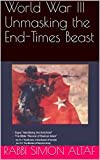 World War III Unmasking the End-Times Beast (Volume I Book 1)