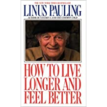 How to Live Longer and Feel Better by Linus Pauling (1987-05-03)