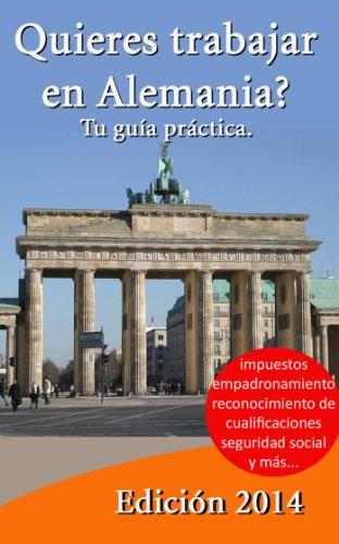 Quieres trabajar en Alemania? Tu guía práctica. (Spanish Edition)