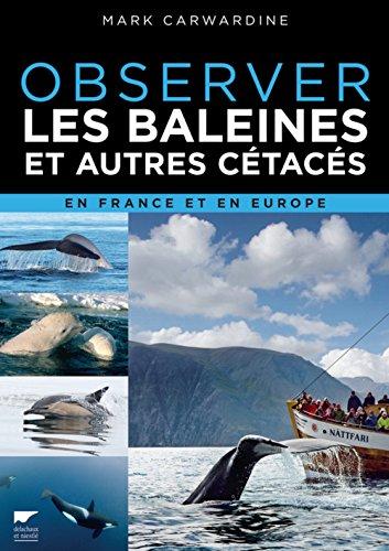 Observer les baleines et autres cétacés en France et en Europe par Mark Carwardine