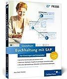 Buchhaltung mit SAP: Der Grundkurs für Einsteiger und Anwender: Ihr Schnelleinstieg ins SAP-Finanzwesen (SAP FI) (SAP PRESS)