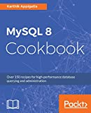 #10: MySQL 8 Cookbook: Over 150 recipes for high-performance database querying and administration