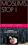 MOSLIMS, STOP ! (politique) (French Edition)